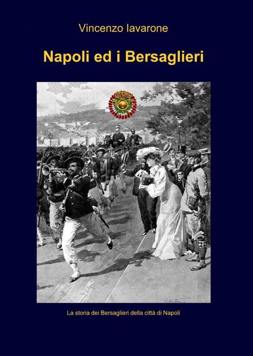 Napoli ed i bersaglieri. Ediz. illustrata