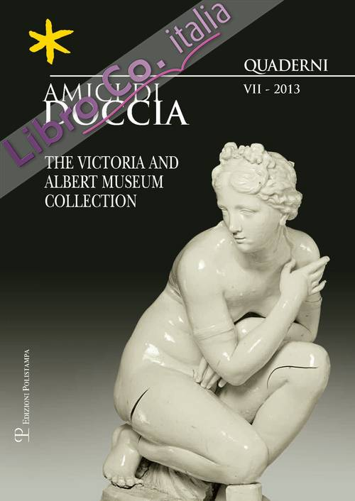 Amici di Doccia. VII. 2013. The Victoria and Albert Museum Collection