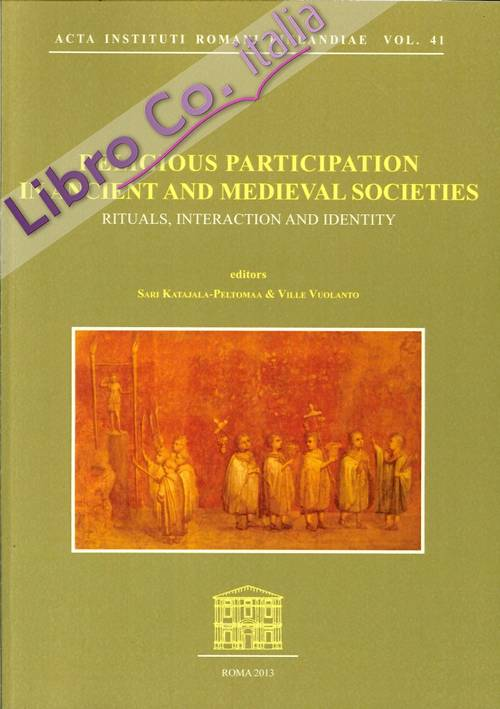 Religious Participation in Ancient and Medieval Societies Rituals, Interaction and Identity.