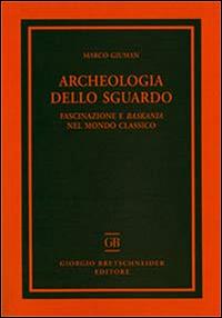Archeologia dello sguardo. Fascinazione e baskania nel mondo classico.