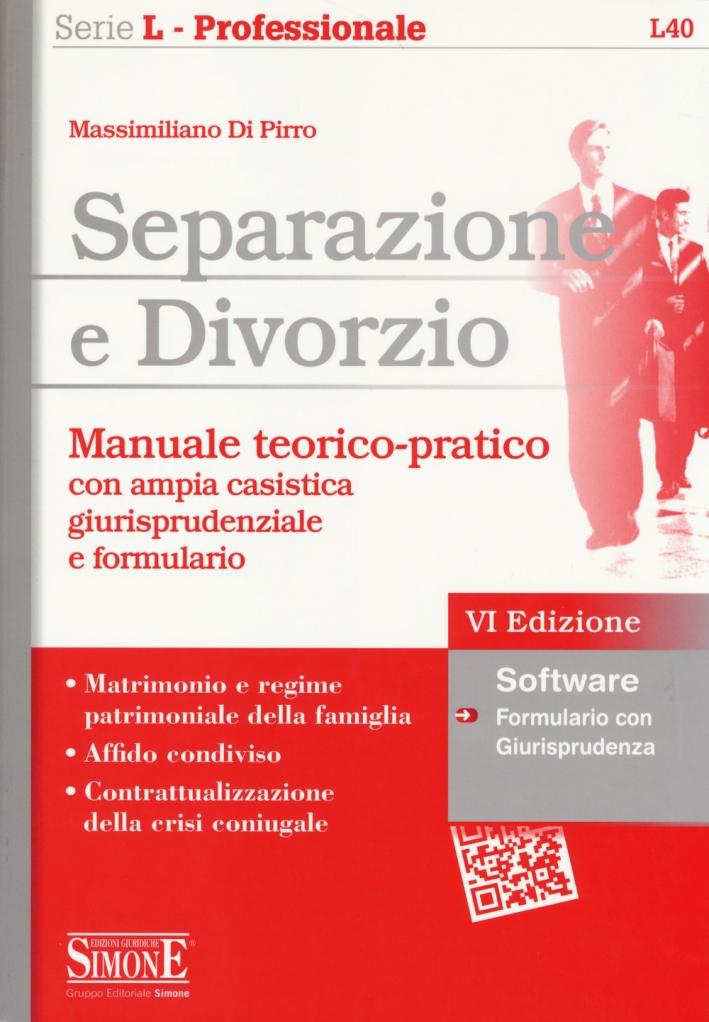 Separazione e divorzio. Manuale teorico-pratico con ampia casistica giurisprudenziale e formulario. Con software