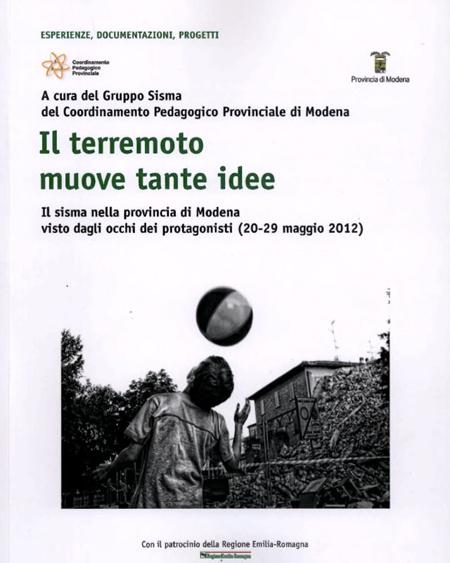 Il Terremoto Muove tante Idee. Il Sisma nella Provincia di Modena Visto dagli Occhi dei Protagonisti