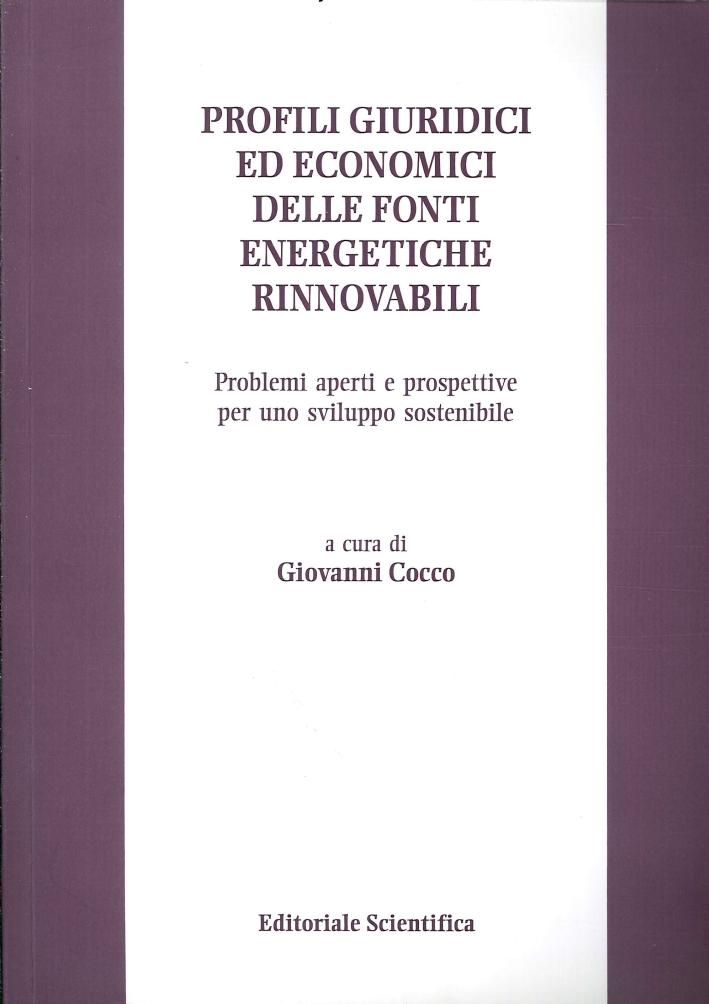 Profili giuridici ed economici delle fonti energetiche rinnovabili. Problemi aperti e prospettive per uno sviluppo sostenibile