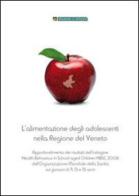 Alimentazione degli adolescenti nella Regione Veneto. Approfondimento dei risultati dell'indagine HBSC 2006 sui giovani di 11, 13 e 15 anni