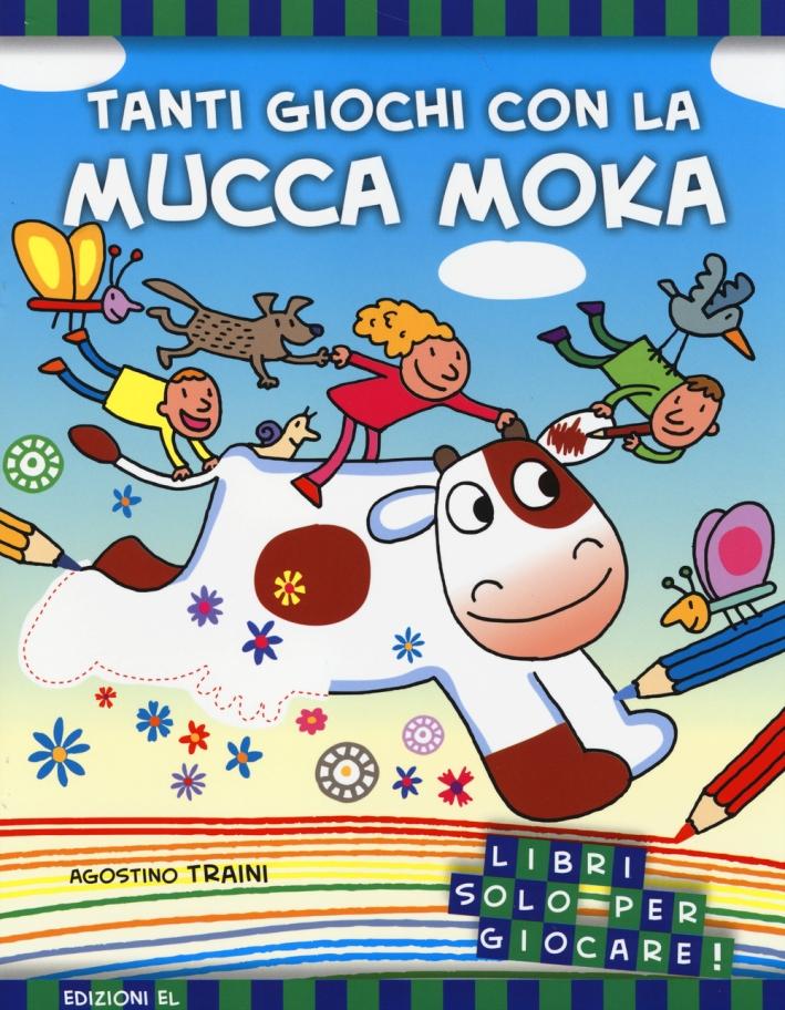 Tanti giochi con la mucca Moka. Ediz. illustrata
