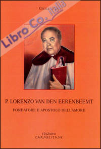 P. Lorenzo van den Eerenbeemt. Fondatore e apostolo dell'amore