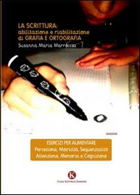 La scrittura. Abilitazione e riabilitazioni di grafia e ortografia.