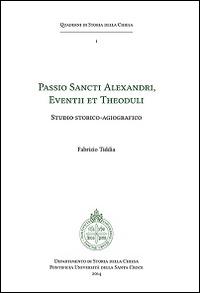 Passio sancti Alexandri eventii et theoduli. Studio storico-agiografico.