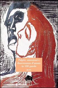 Palpiti, ossessioni e disavventure d'amore in 100 parole