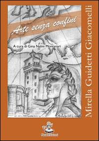 Mirella Guidetti Giacomelli. Arte senza confini. Ediz. illustrata