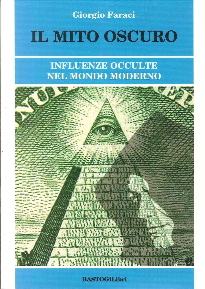 Il mito oscuro. Influenze occulte nel mondo moderno.