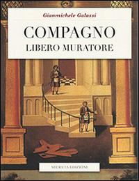 Compagno Libero Muratore. Manuale o avviamento ad uso degli iniziati al grado di compagno d'arte.