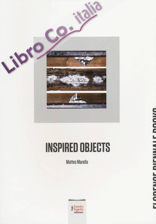 Inspired objects. Matteo Marella. Ediz. italiana e inglese