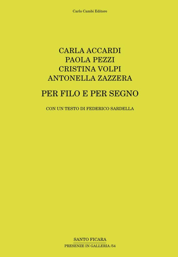 Carla Accardi. Paola Pezzi. Cristina Volpi. Antonella Zazzera. per Filo e per Segno