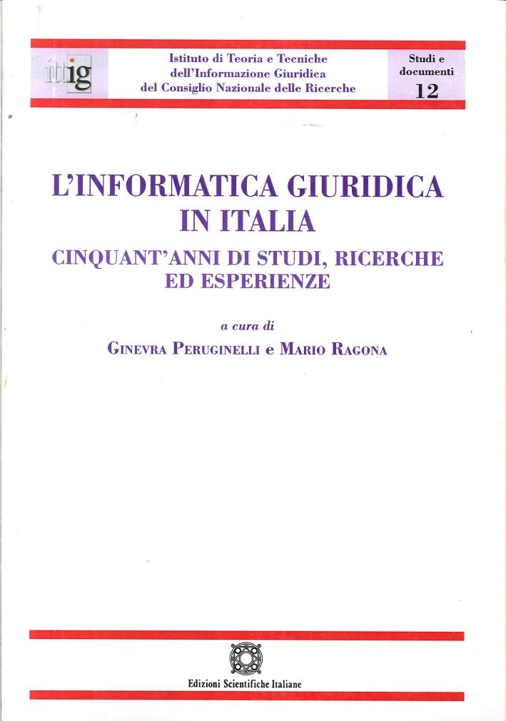 L'Informatica Giuridica in Italia. Cinquant'Anni di Studi, Ricerche ed Esperienze