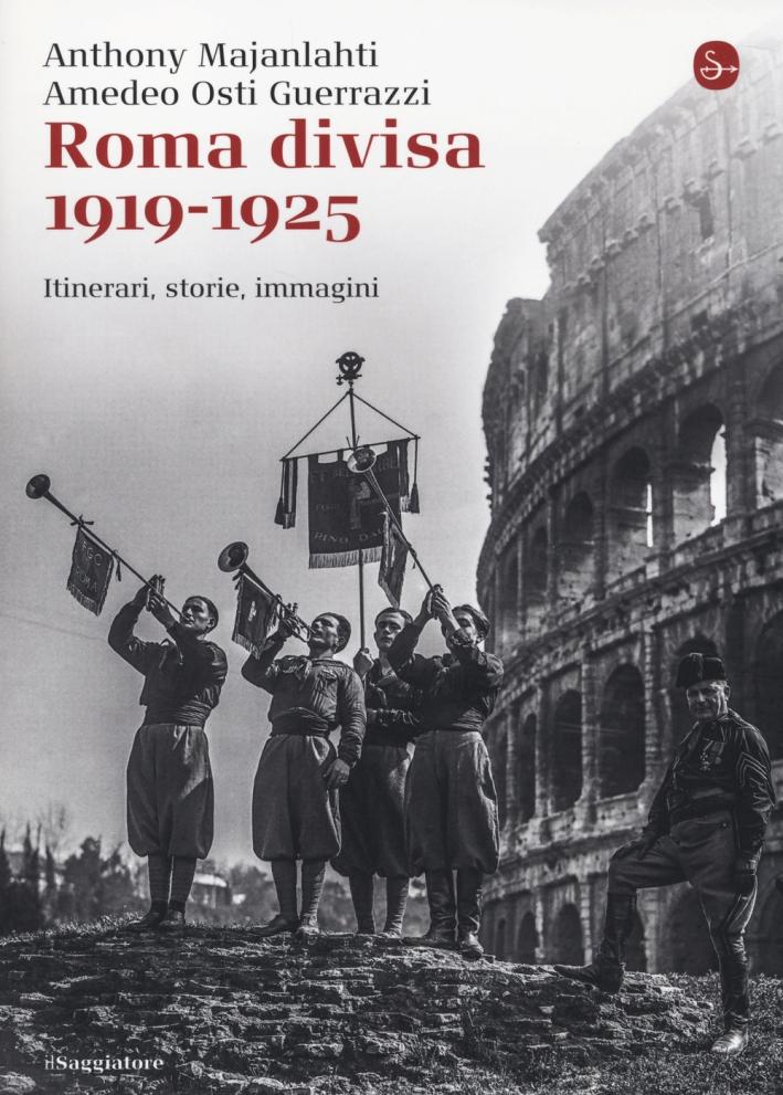 Roma divisa. 1919-1925. Itinerari, storie, immagini