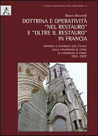Dottrina e operatività «nel restauro» e «oltre il restauro» in Francia. rapporti e confronti con l'Italia dalla conferenza di Atene al Congresso di Parigi 1931-1957