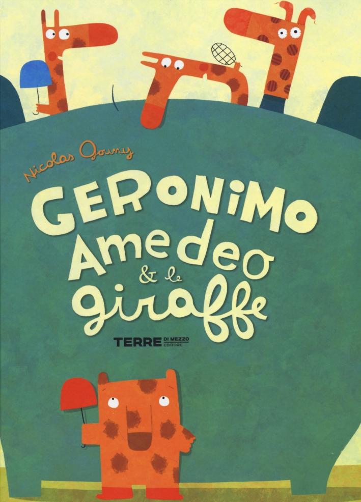 Geronimo Amedeo & le giraffe. Ediz. illustrata