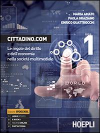 Cittadino.com. Le Regole del Diritto e dell'Economia nella Società Multimediale. con Guida Docente. con CD-ROM. Vol. 1