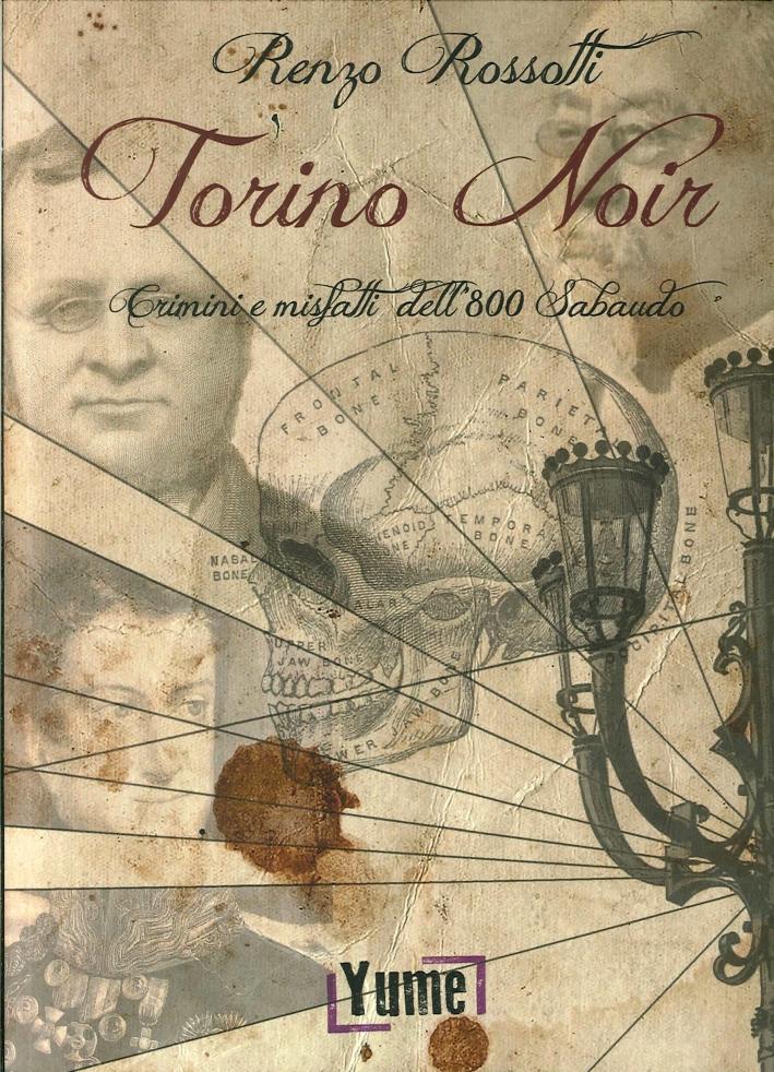 Torino noir. Crimini e misfatti dell'800 Sabaudo