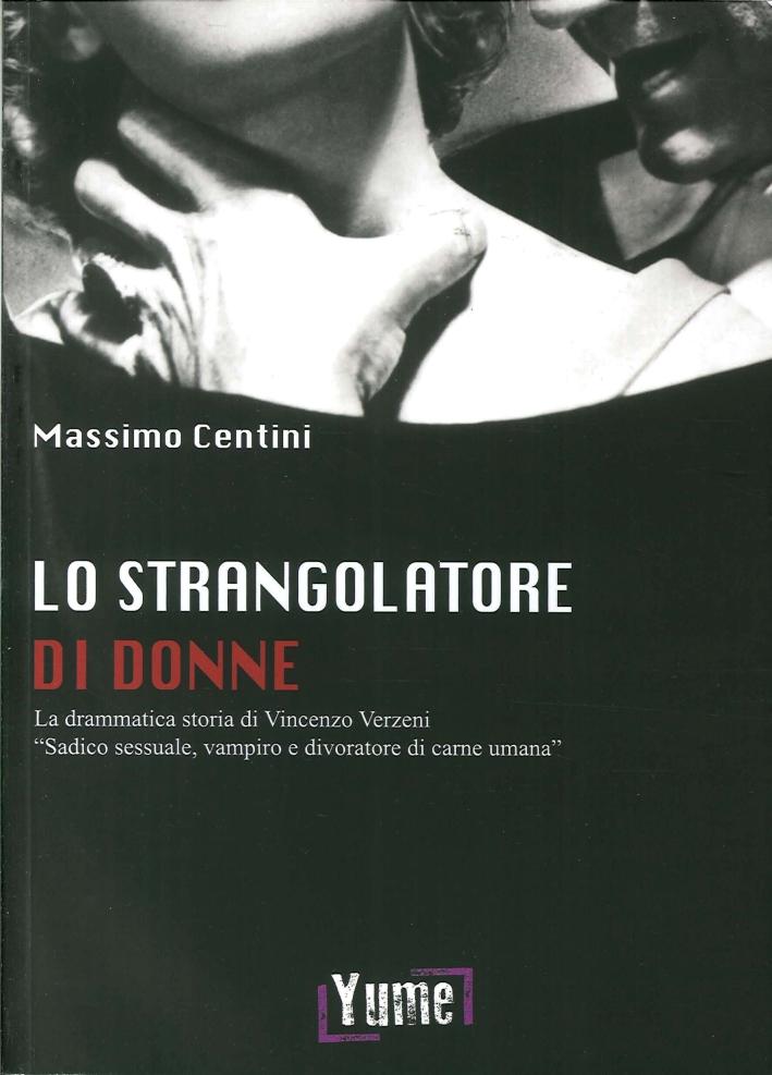 Lo strangolatore di donne. La drammatica storia di Vincenzo Verzeni