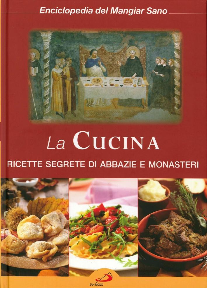 La Cucina. Ricette Segrete di Abbazie e Monasteri