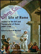The site of Rome. Studies in the Art and Topography of Roma 1400-1750