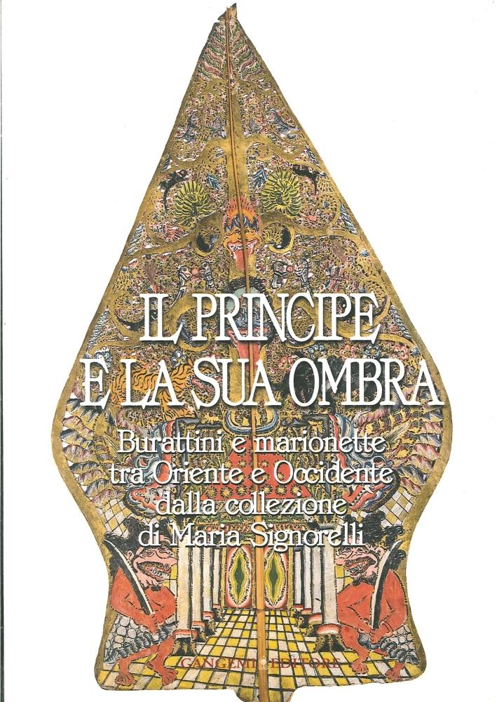 Il Principe e la Sua Ombra. Burattini e Marionette tra Oriente e Occidente dalla Collezione di Maria Signorelli