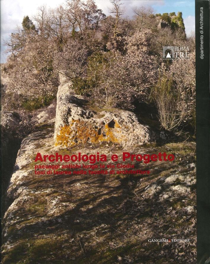 Archeologia e Progetto. Paesaggi Antichi Lungo la Via Clodia. Tesi di Laurea nella Facoltà di Architettura
