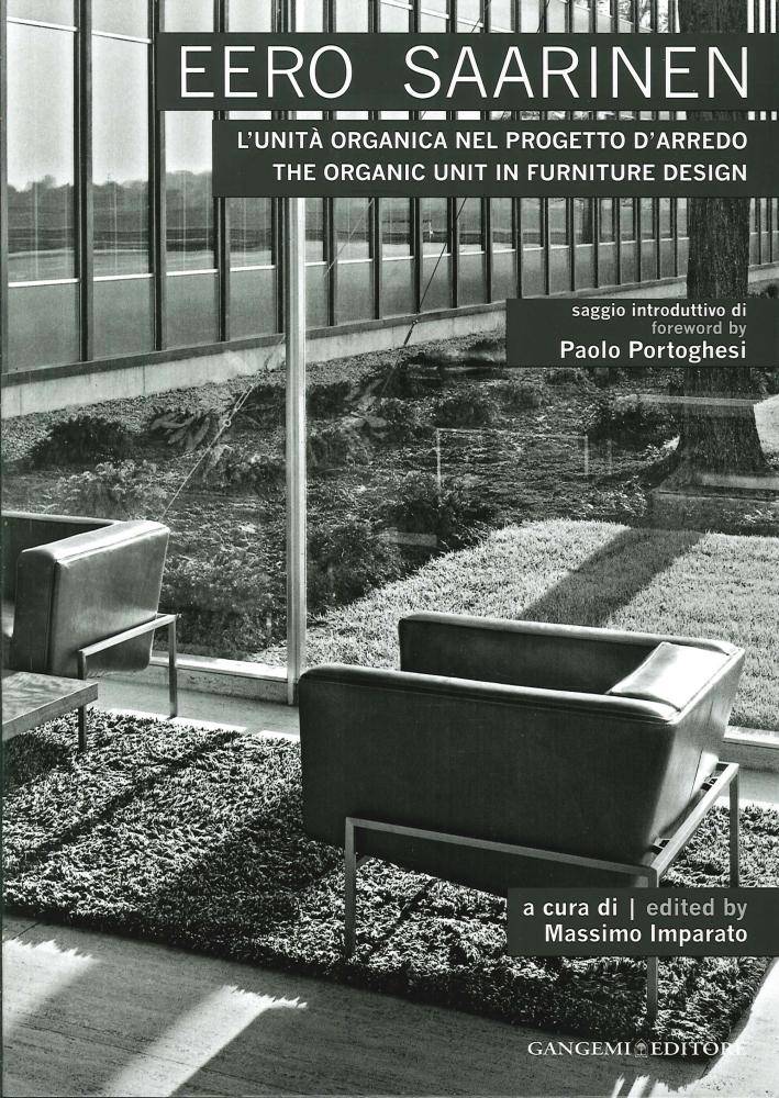 Eero Saarinen. L'Unità Organica nel Progetto d'Arredo. the Organic Unit in Furniture Design