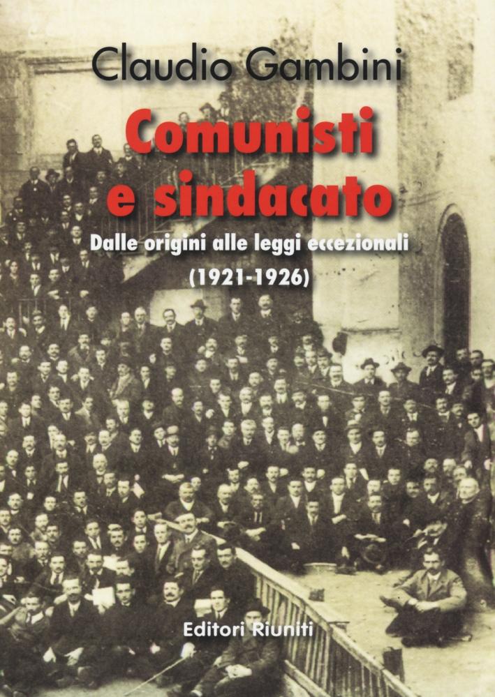 Comunisti e sindacato. Dalle origini alle leggi eccezionali (1921-1926)