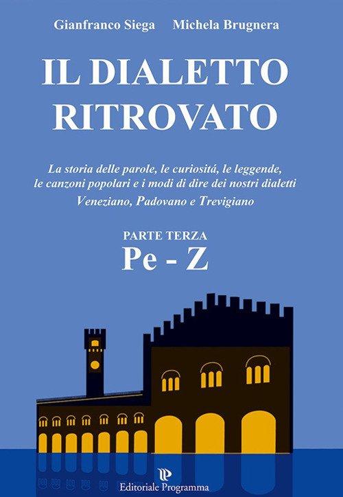 Il Dialetto Ritrovato Veneziano, Padovano, Trevigiano. Parte terza Pe-Z