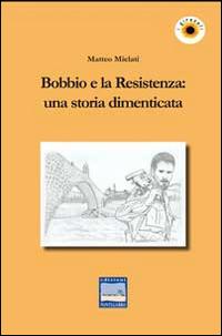 Bobbio e la Resistenza. Una Storia Dimenticata
