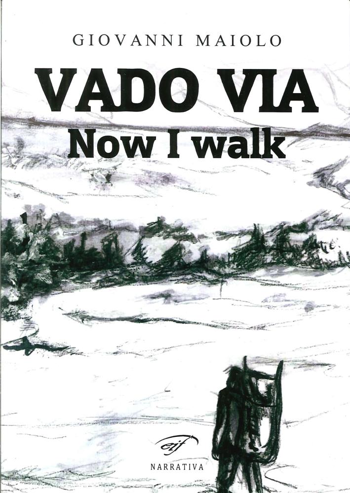 Vado Via. Now I Walk