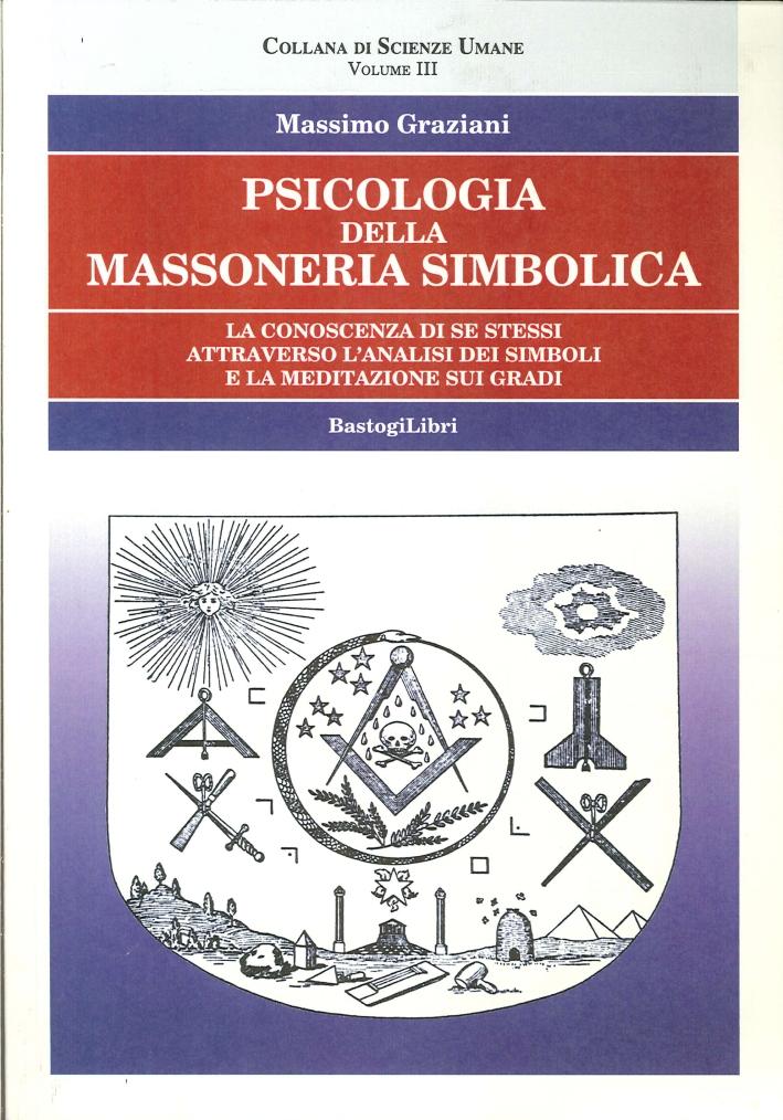 Psicologia delle Massoneria Simbolica. Vol. 3. La Conoscenza di se Stessi Attraversìo l'Analisi dei Simboli e la Meditazione sui Gradi