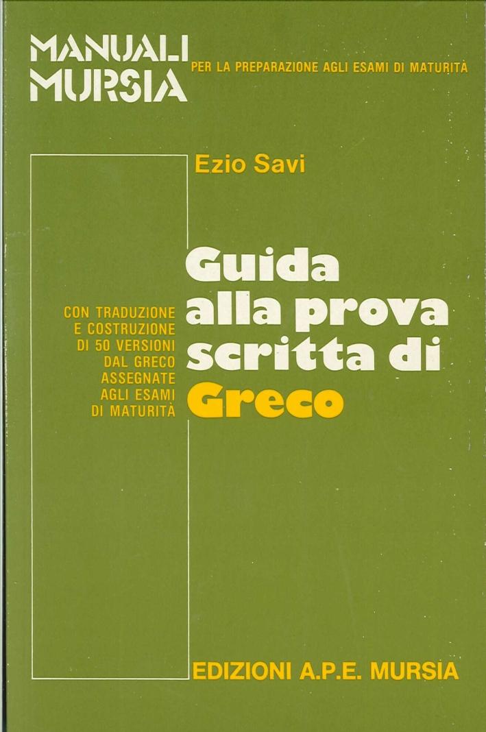 Guida alla Prova Scritta di Greco. Con Traduzione e Costruzione di 50 Versioni dal Greco Assegnate agli Esami di Maturità