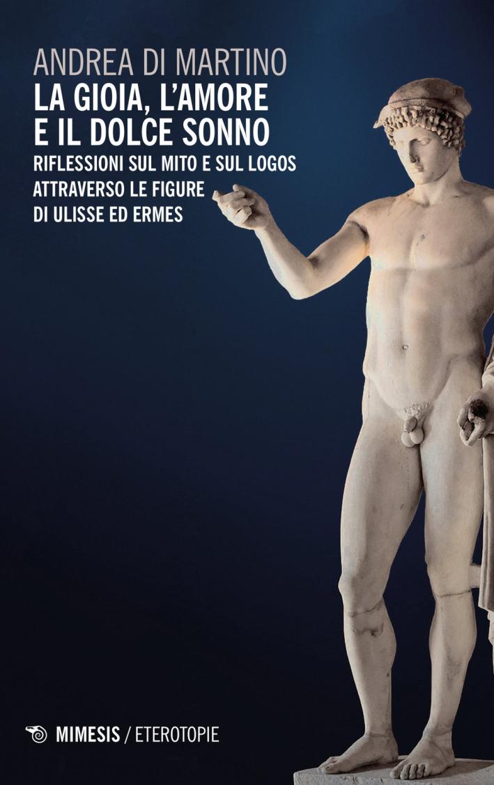 La Gioia, l'Amore e il Dolce Sonno. Riflessioni sul Mito e sul Logos Attraverso le Figure di Ulisse ed Ermes