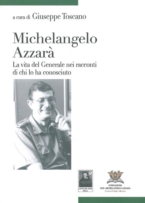 Michelangelo Azzarà. La vita del generale nei racconti di chi lo ha conosciuto
