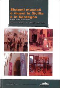 Sistemi Museali e Musei in Sicilia e in Sardegna. Politiche ed Esperienze