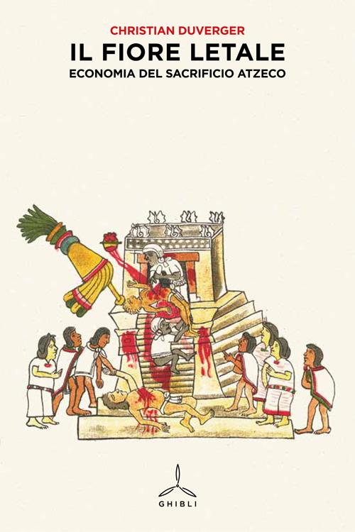 Il Fiore Letale. Economia del Sacrificio Azteco
