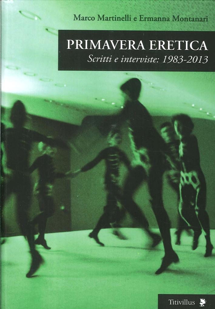 Primavera Eretica. Scritti e Interviste: 1983-2013