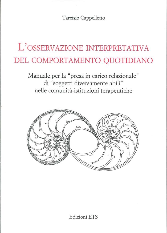 L' Osservazione Interpretativa del Comportamento Quotidiano. Manuale per la Presa in Carico Relazionale di Soggetti Diversamente Abili nelle Comunità Istituzionali Terapeutiche