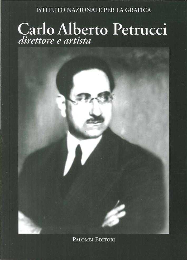 Carlo Alberto Petrucci (1881-1963). Direttore e artista