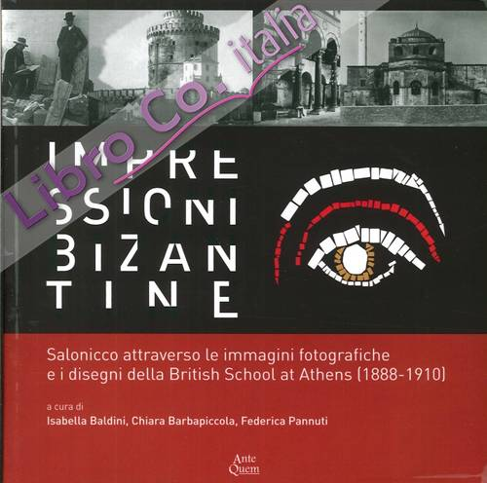 Impressioni Bizantine. Salonicco Attraverso le Immagini Fotografiche e i Disegni delle British School At Athens (1888- 1910)