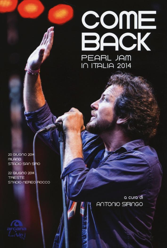 Come back. Pearl Jam in Italia 2014. Ediz. illustrata