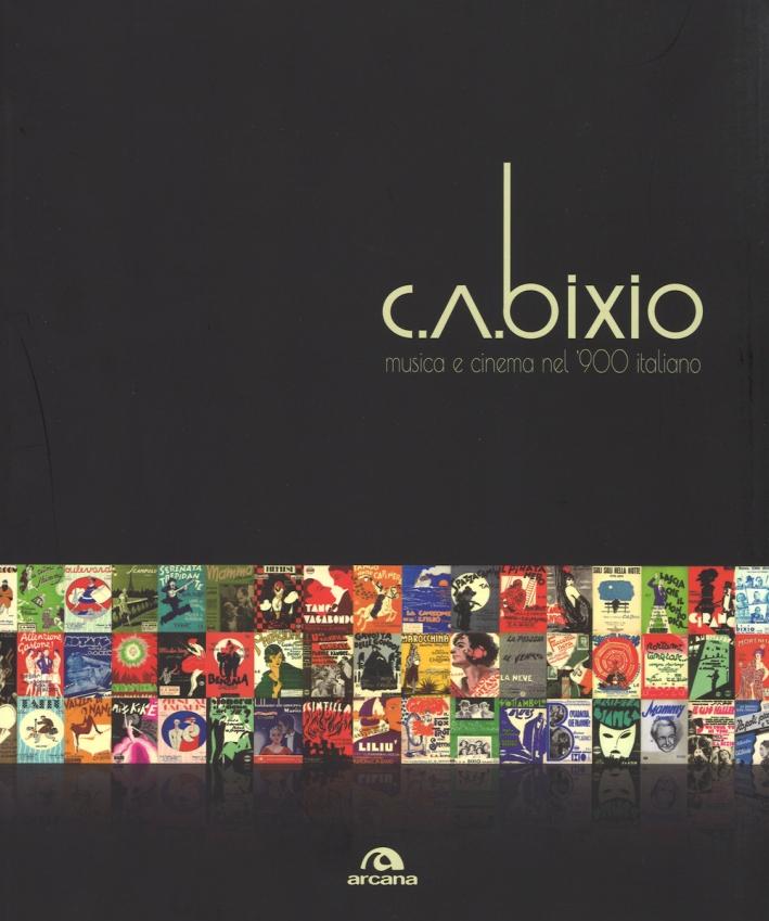 C. A. Bixio. Musica e cinema nel '900 italiano. Ediz. illustrata