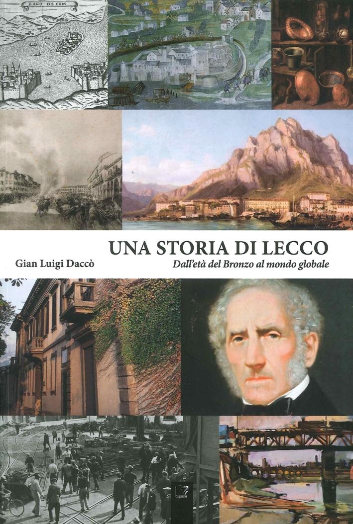 Una Storia di Lecco. Dall'Antica Età del Bronzo alla Globalizzazione