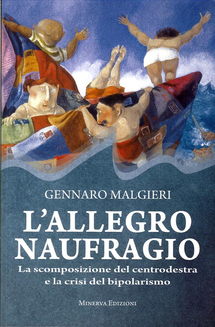 L'Allegro Naufragio. La Scomposizione del Centrodestra e la Crisi del Bipolarismo