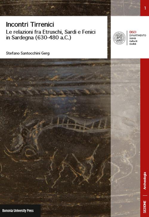 Incontri tirrenici. Le relazioni fra etruschi, sardi e fenici in Sardegna (630-480 a.C.)