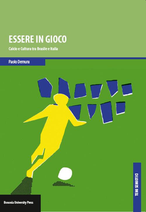 Essere in gioco. Calcio e cultura tra Brasile e Italia